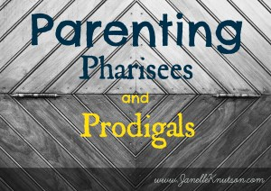 parenting pharisees and prodigals