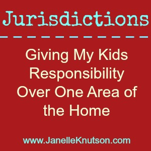 Jurisdictions Giving My Kids Responsibility Over One Area of the Home, JanelleKnutson