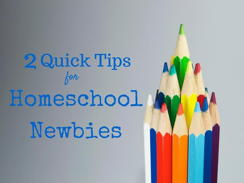 2 Quick Tips for homeschool newbies