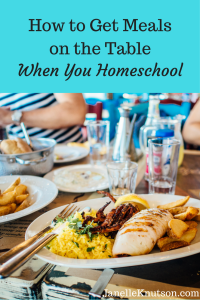 How to Get Meals on the Table When You Homeschool