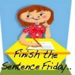 Finish the Sentence Friday Blog Hop #2