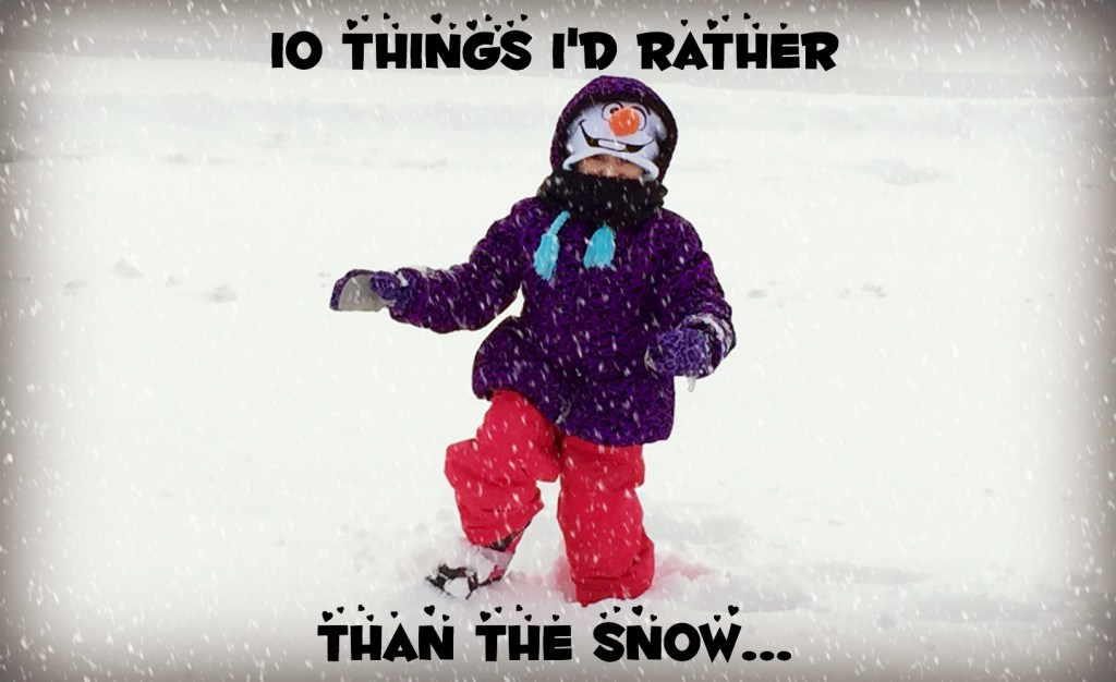 10 Things I'd rather than the snow