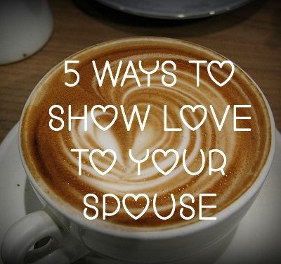 Put Some Hearts in Your Coffee – 5 Ways to Show Love To Your Spouse