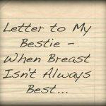 Letter to My Bestie – When Breast Isn't Always Best