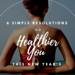 6 Simple Resolutions to a Healthier You This New Year