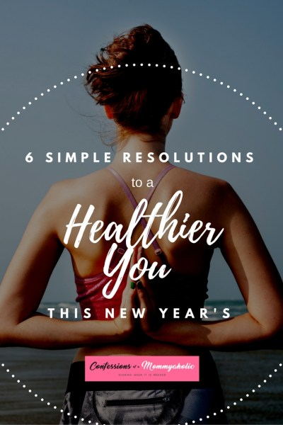 6 Simple Resolutions to a Healthier You for the New Year