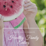 3 Simple Tips to Promote Healthy Family Eating