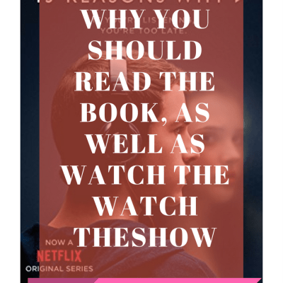 13 Reasons Why You Should Read The Book, As Well As Watch the Show