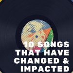10 Songs That Have Changed & Impacted My Life