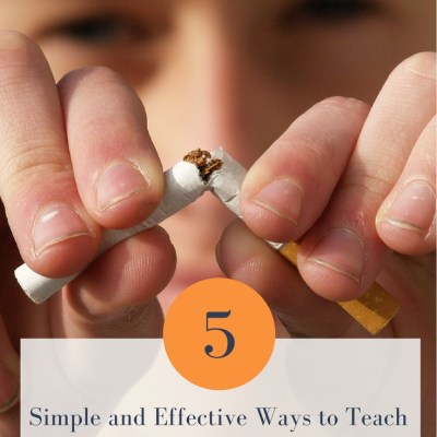 5 Simple and Effective Ways to Teach All Kids The Effects of Tobacco Use