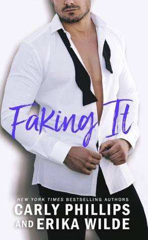 Faking It by Carly Phillips and Erika Wilde