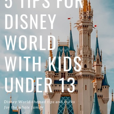 5 Tips & Tricks For Disney World With Kids Under 13