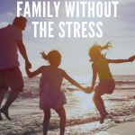 How To Travel With The Family But Without The Stress