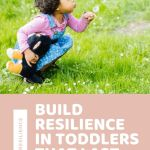 Real Resilience – How To Build Resilience In Toddlers That Lasts