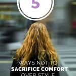 5 Ways Not to Sacrifice Comfort Over Style
