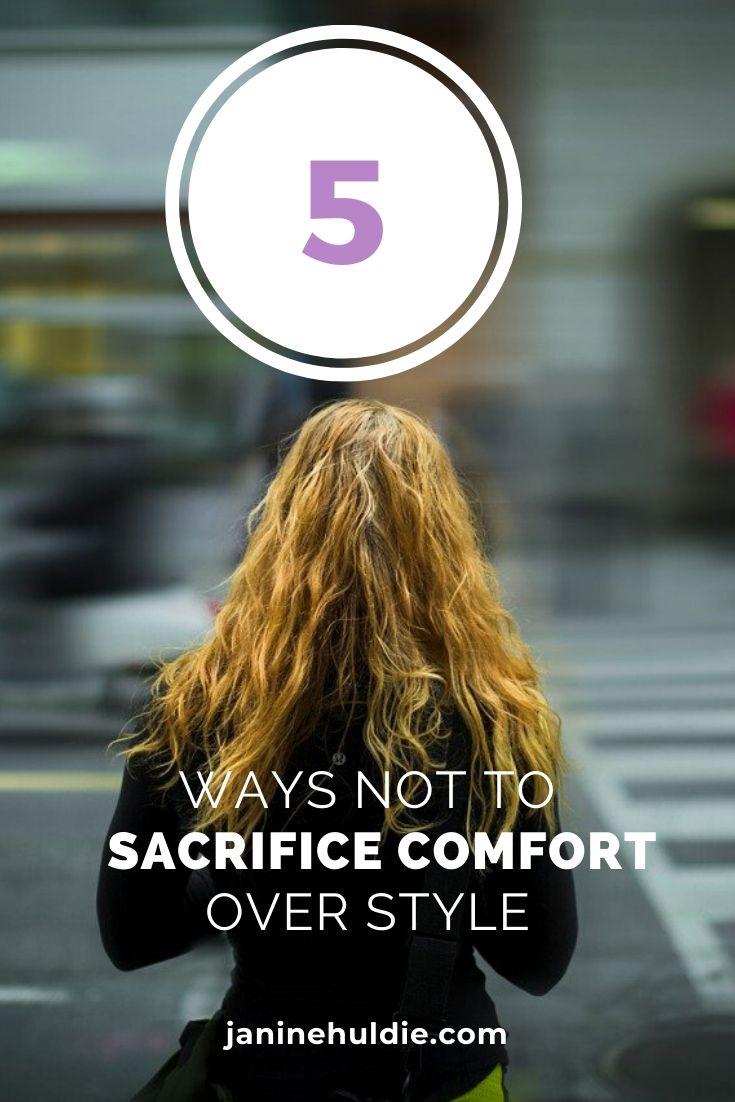 5 Ways Not to Sacrifice Comfort Over Style