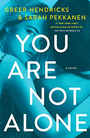 You Are Not Alone by Greer Hendricks