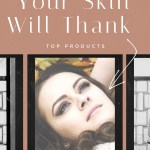 Top 5 Skin Care Products Your Skin Will Thank You For Later