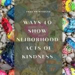 Neighborhood Acts of Kindness + Printables