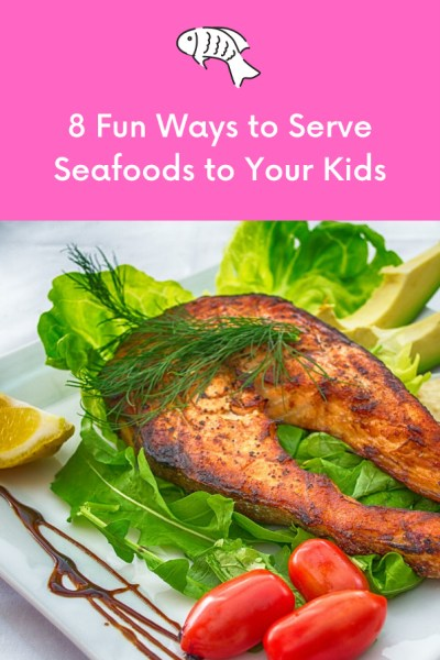 Fun Ways to Serve Seafoods to Kids