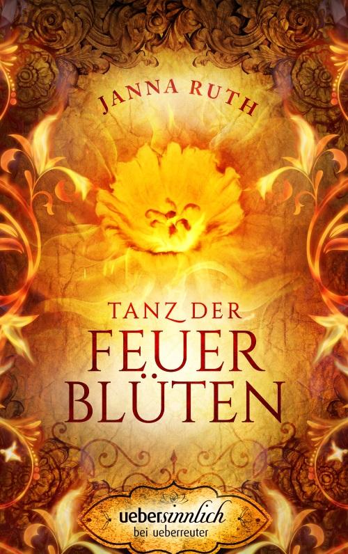 Tanz der Feuerblüten von Janna Ruth, Cover-Illustration © Alexander Kopainski, uebersinnlich bei Ueberreuter