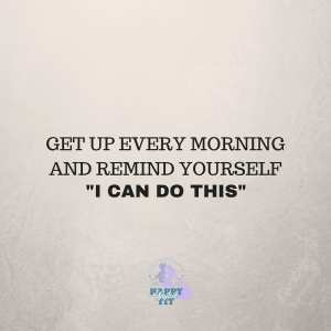 """Get up every morning and remind yourself, """"I can do this""""."""