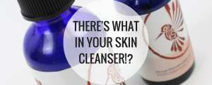 There's what in your skin cleanser!?