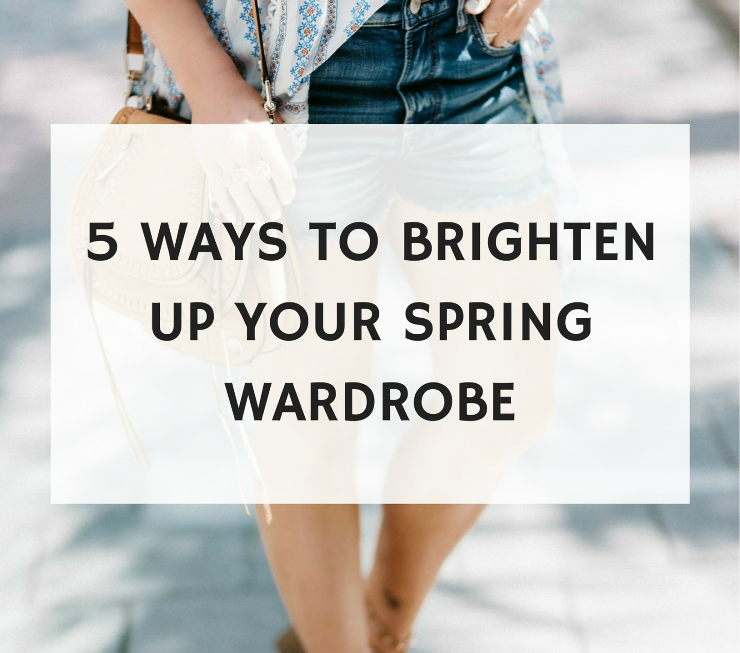 5 Simple Ways to Brighten Up Your Spring Wardrobe