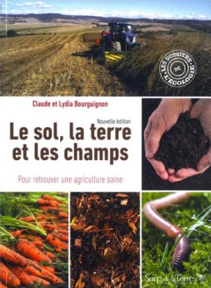 Le sol, la terre et les champs Claude et Lydia Bourguignon