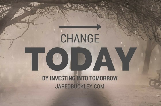 Change Today by Investing Into Tomorrow