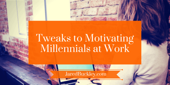 6 Tweaks to Motivating Millennials in the Workplace