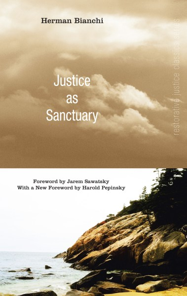 Justice as Sanctuary: Toward a New System of Crime Control