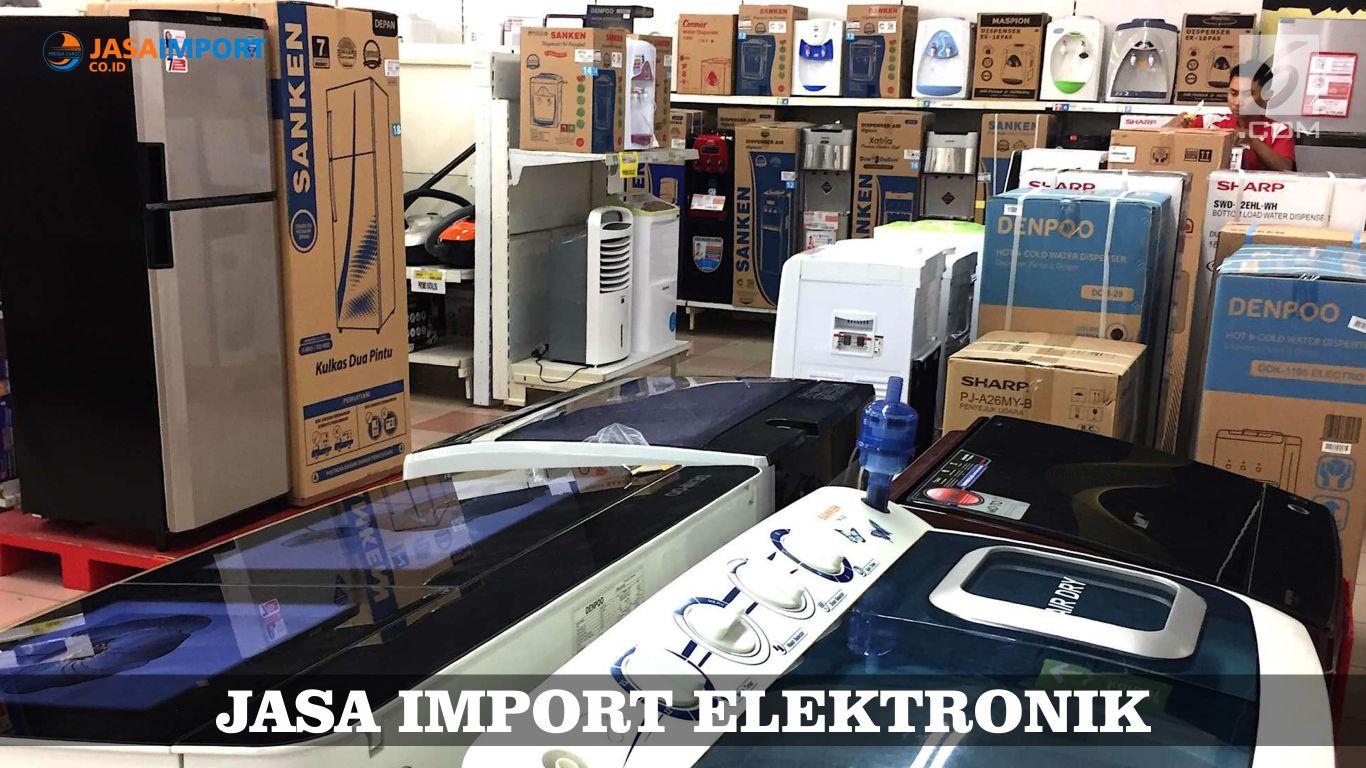 Layanan Pengiriman Ekspedisi Import Elektronik dan Alat Listrik