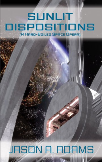 Sunlit Dispositions (A Hard Boiled Space Opera)