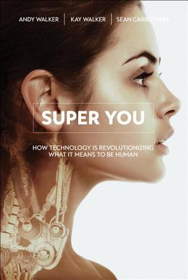 Super You: How Technology Is Revolutionizing What It Means to Be Human Book Cover