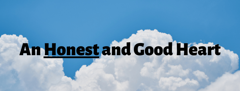 An Honest and Good Heart