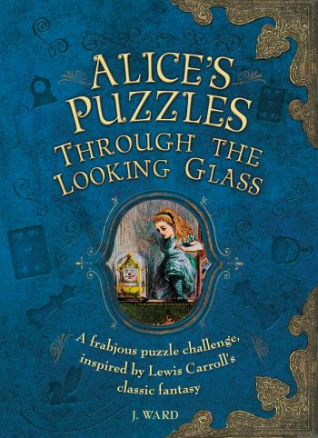 Alice's Puzzles Through the Looking Glass by Jason Ward, published by Carlton Books