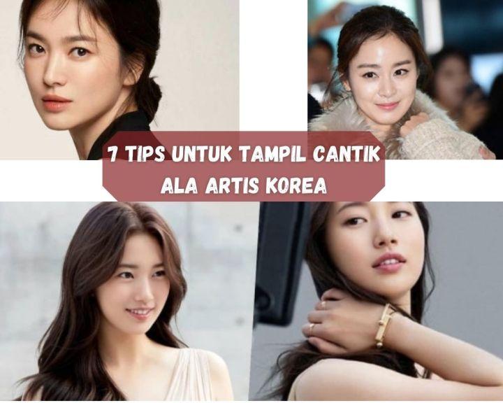 7 Tips Untuk Tampil Cantik Ala Artis Korea