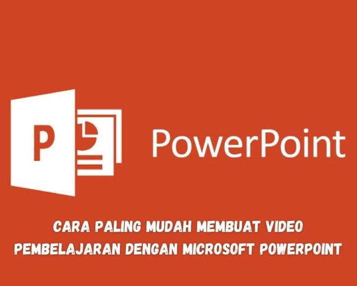 Cara Paling Mudah Membuat Video Pembelajaran Dengan Microsoft PowerPoint