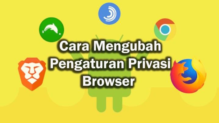 Mengubah Pengaturan Privasi Browser