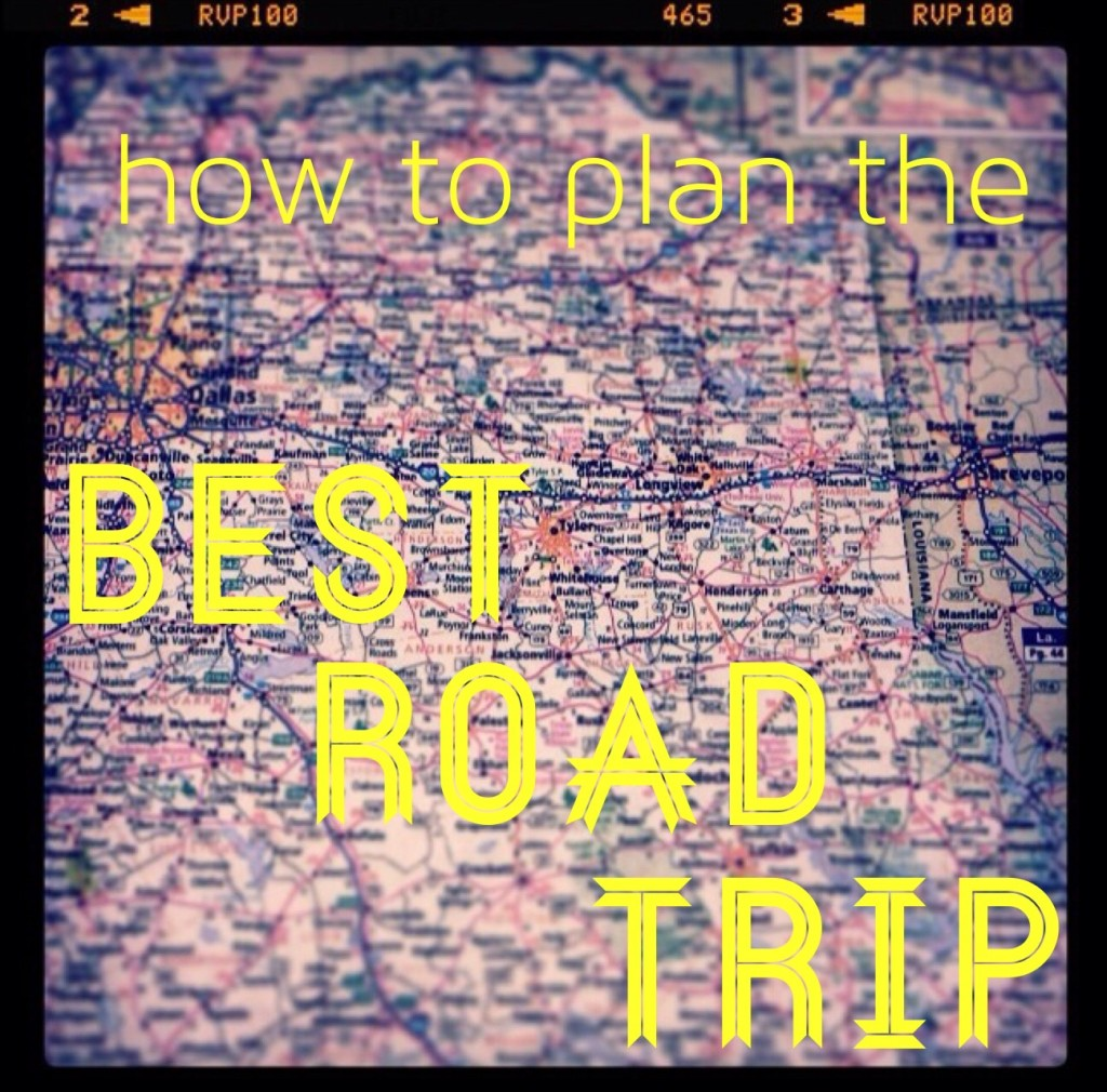 Travel Tips How To Plan Your Best Road Trip