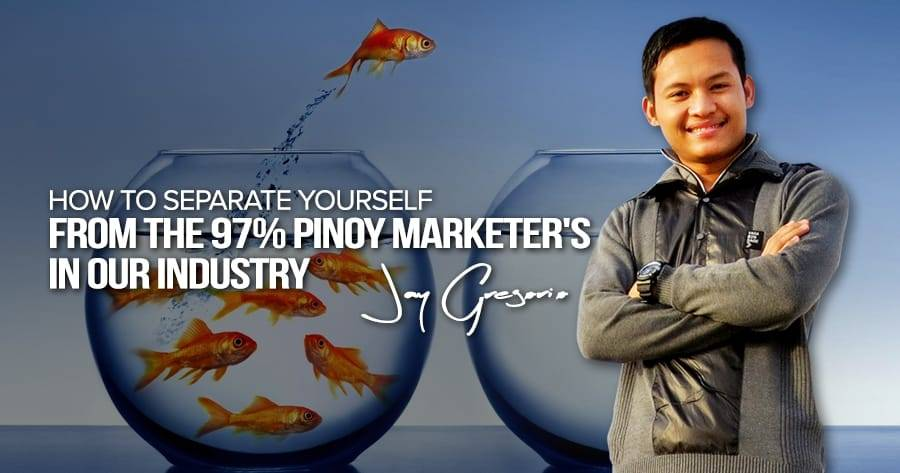 How To Separate Yourself from the 97% Pinoy Marketer's In Our Industry
