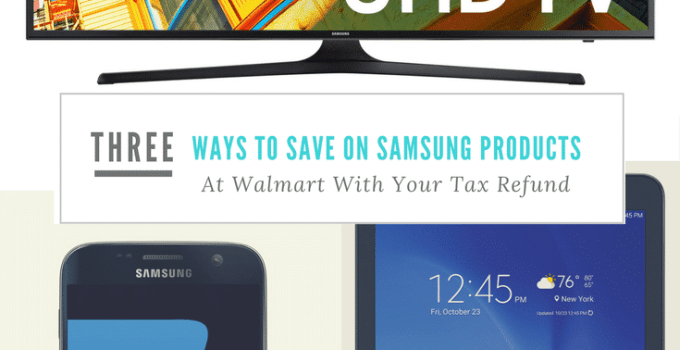 Three Ways To Save On Samsung Products At Walmart With Your Tax Refund
