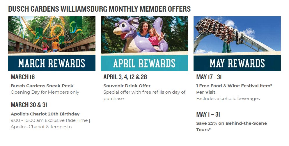 2019 Busch Gardens Monthly Rewards 1. 2019 Busch Gardens Monthly Rewards. Busch Gardens in Williamsburg, VA offers their annual pass members Monthly Rewards. To say thank you to their members they offer special rewards for all of their memberships.