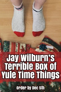 Jay Wilburn's Terrible Box of Yule Time Things