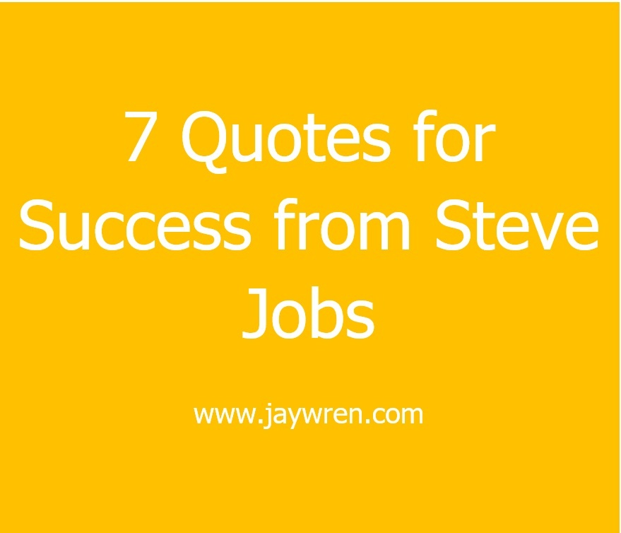 7 Quotes For Success From Steve Jobs Jay Wren