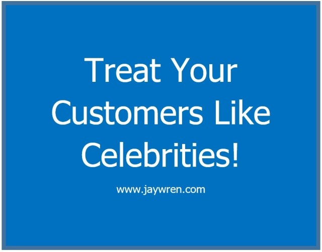 Treat Your Customers Like Celebrities.
