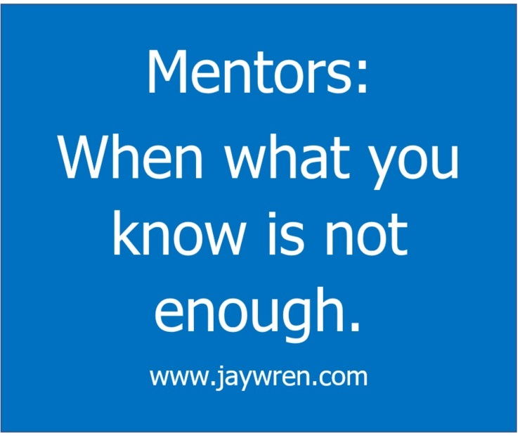 Mentors When what you know is not enough.