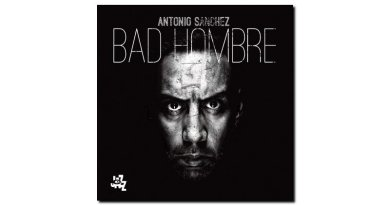 Antonio Sanchez -Bad Hombre