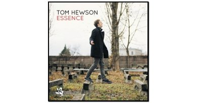 Tom Hewson, Essence, CAM Jazz, 2017 - jezzespresso es